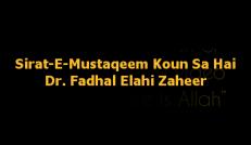 Sirat-E-Mustaqeem Koun Sa Hai – Dr. Fadhal Elahi Zaheer
